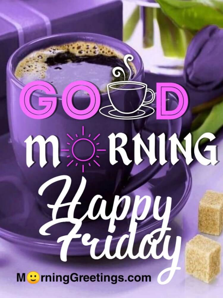 12 Wonderful Friday Morning Pictures - Morning Greetings
